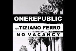 OneRepublic – No Vacancy ft. Tiziano Ferro, con testo e video