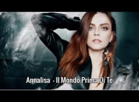 Annalisa – Il mondo prima di te, con testo e video ufficiale