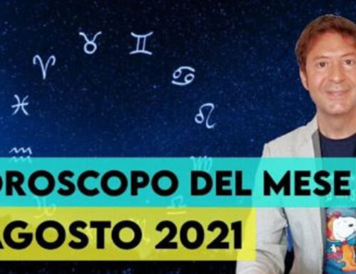 Oroscopo Mese Agosto 2021 -Video-